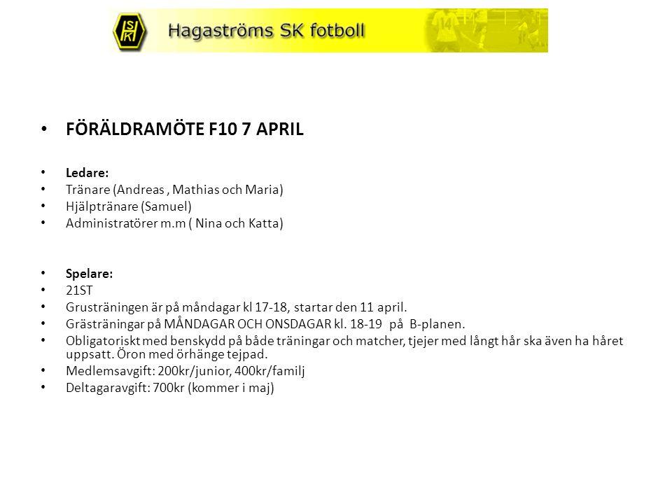 FÖRÄLDRAMÖTE F10 7 APRIL Ledare: Tränare (Andreas, Mathias och Maria) Hjälptränare (Samuel) Administratörer m.m ( Nina och Katta) Spelare: 21ST Grusträningen är på måndagar kl 17-18, startar den 11 april.