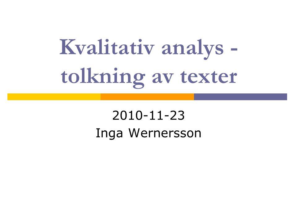 Kvalitativ analys - tolkning av texter 2010-11-23 Inga Wernersson