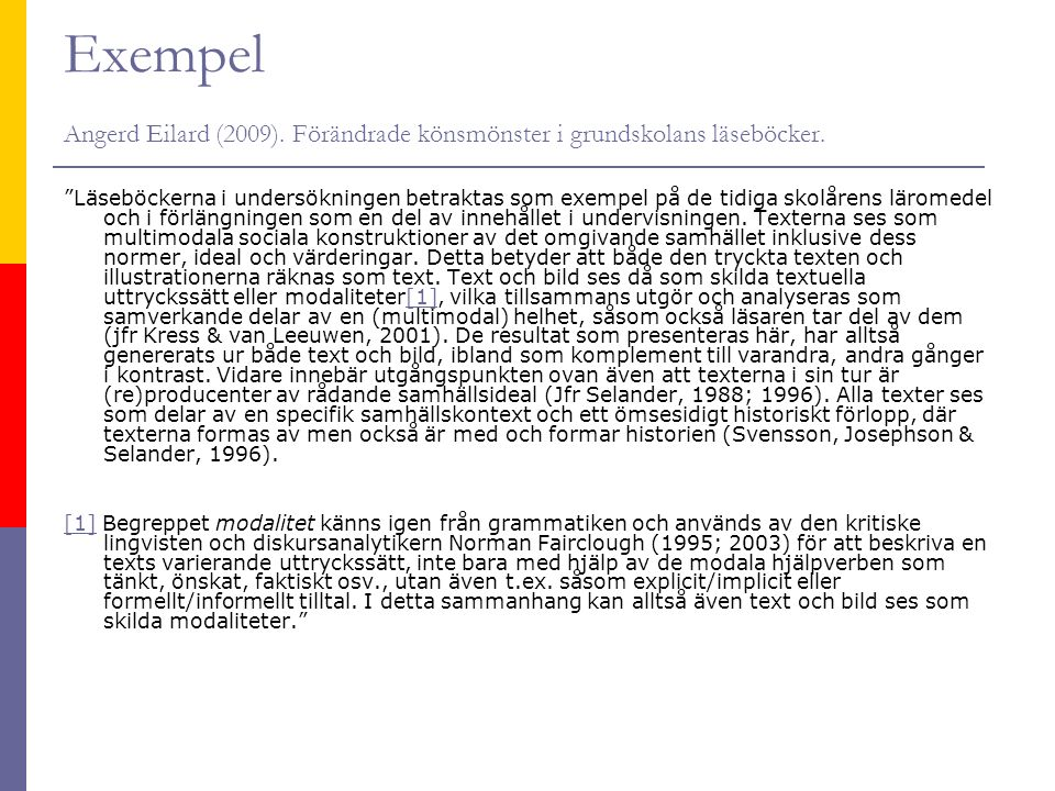 Exempel Angerd Eilard (2009). Förändrade könsmönster i grundskolans läseböcker.
