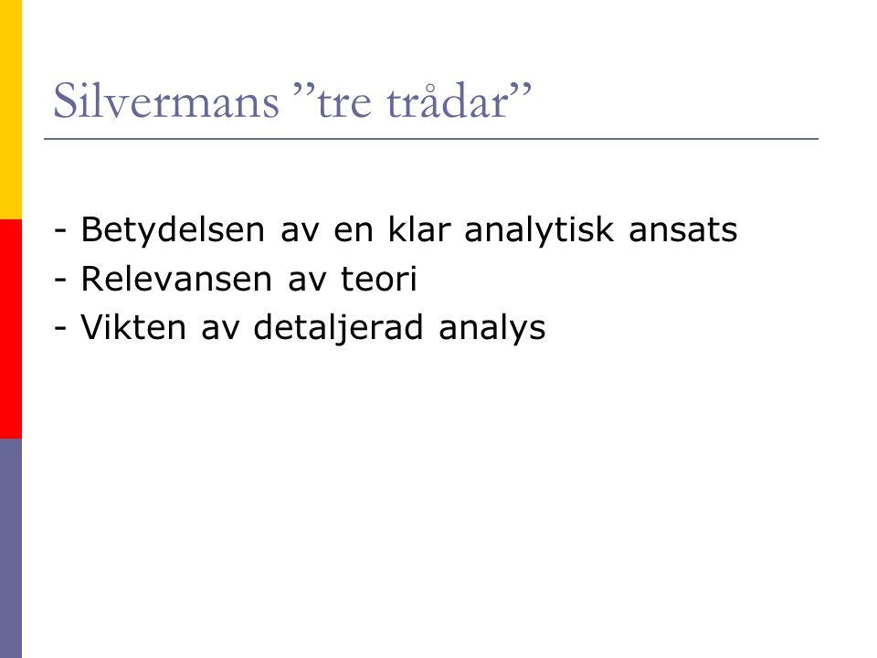 Silvermans tre trådar - Betydelsen av en klar analytisk ansats - Relevansen av teori - Vikten av detaljerad analys