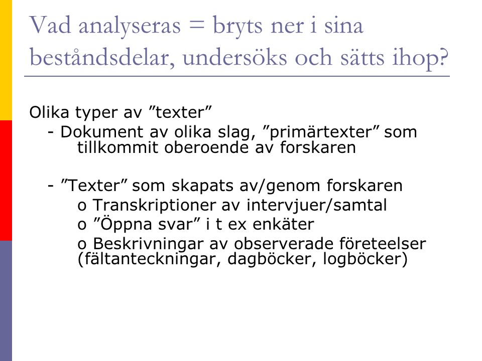 Silverman om dokument jmf forskarens empiri s 154 The model is : the document claim X, but we can show that Y is the case.