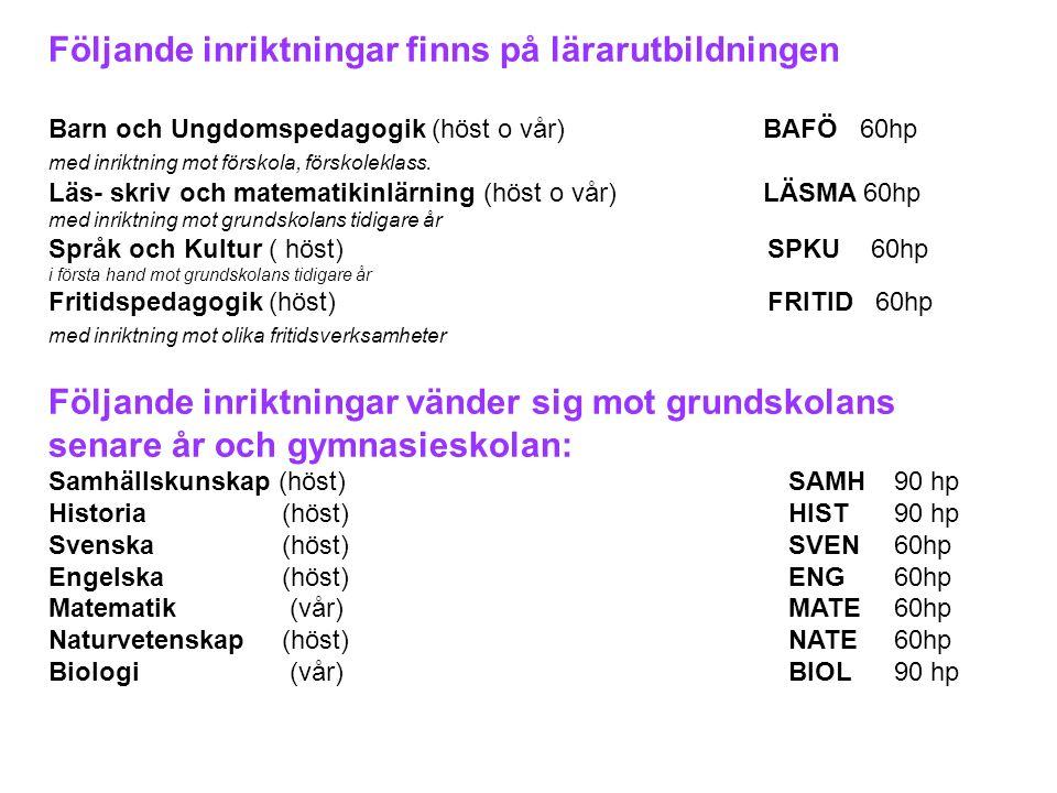 Följande inriktningar finns på lärarutbildningen Barn och Ungdomspedagogik (höst o vår) BAFÖ 60hp med inriktning mot förskola, förskoleklass.