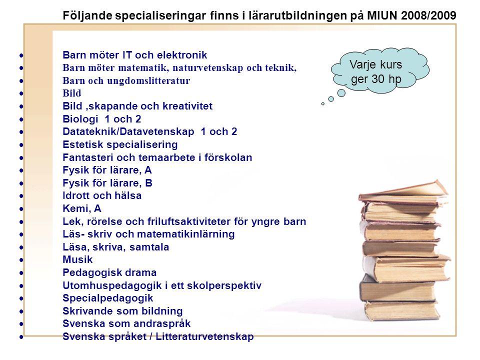 Följande specialiseringar finns i lärarutbildningen på MIUN 2008/2009  Barn möter IT och elektronik  Barn möter matematik, naturvetenskap och teknik