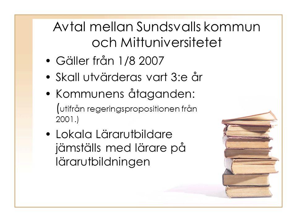 Avtal mellan Sundsvalls kommun och Mittuniversitetet Gäller från 1/8 2007 Skall utvärderas vart 3:e år Kommunens åtaganden: ( utifrån regeringspropositionen från 2001.) Lokala Lärarutbildare jämställs med lärare på lärarutbildningen