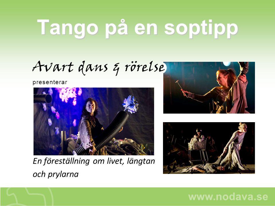 www.nodava.se Tango på en soptipp Kommer spelas under vecka 48 i: Mora, Orsa, Älvdalen, Särna/Idre, Rättvik, Leksand, Gagnef, Vansbro och Säter