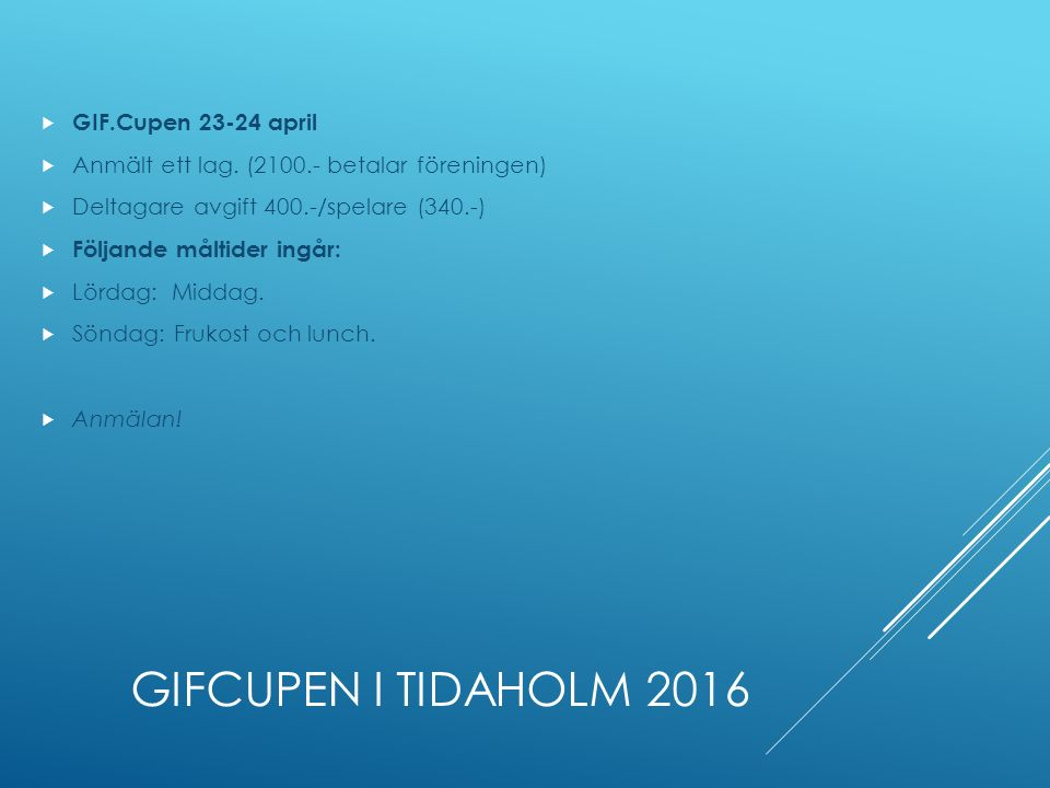 GIFCUPEN I TIDAHOLM 2016  GIF.Cupen 23-24 april  Anmält ett lag.