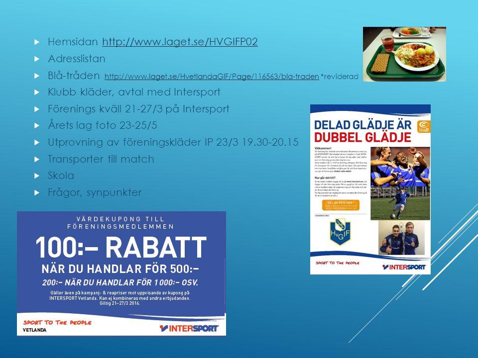 ÖVRIGT  Hemsidan http://www.laget.se/HVGIFP02http://www.laget.se/HVGIFP02  Adresslistan  Blå-tråden http://www.laget.se/HvetlandaGIF/Page/116563/bla-traden *reviderad http://www.laget.se/HvetlandaGIF/Page/116563/bla-traden  Klubb kläder, avtal med Intersport  Förenings kväll 21-27/3 på Intersport  Årets lag foto 23-25/5  Utprovning av föreningskläder IP 23/3 19.30-20.15  Transporter till match  Skola  Frågor, synpunkter