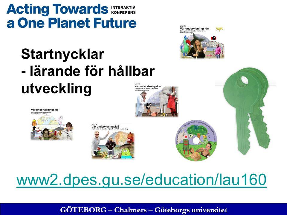 GÖTEBORG – Chalmers – Göteborgs universitet Startnycklar - lärande för hållbar utveckling www2.dpes.gu.se/education/lau160