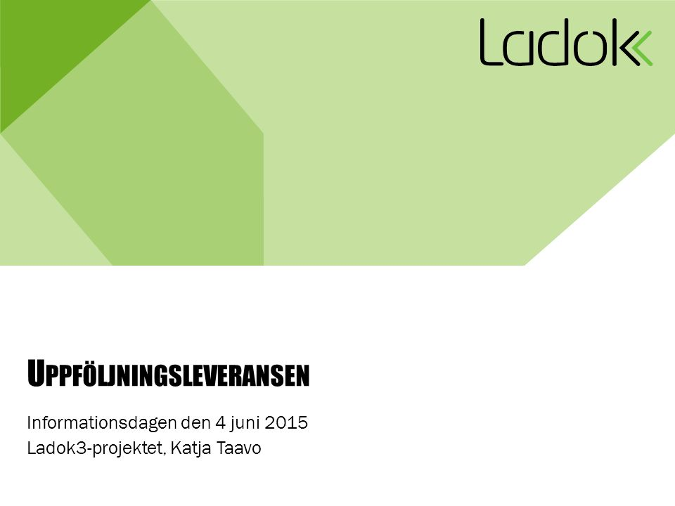 U PPFÖLJNINGSLEVERANSEN Informationsdagen den 4 juni 2015 Ladok3-projektet, Katja Taavo