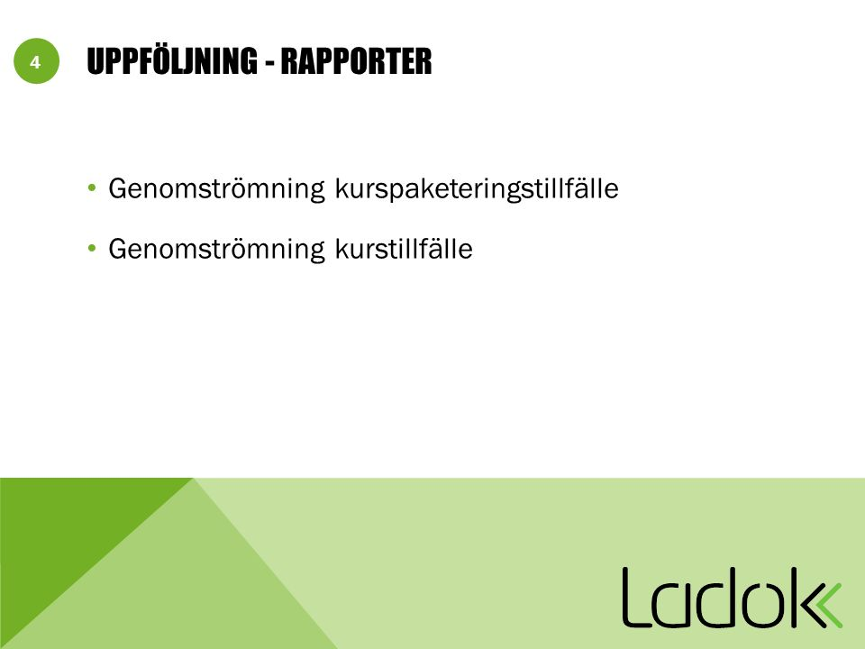 4 UPPFÖLJNING - RAPPORTER Genomströmning kurspaketeringstillfälle Genomströmning kurstillfälle