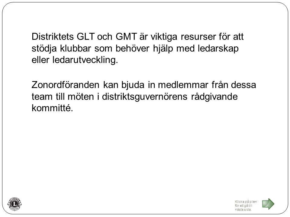 Distriktets GLT och GMT är viktiga resurser för att stödja klubbar som behöver hjälp med ledarskap eller ledarutveckling.