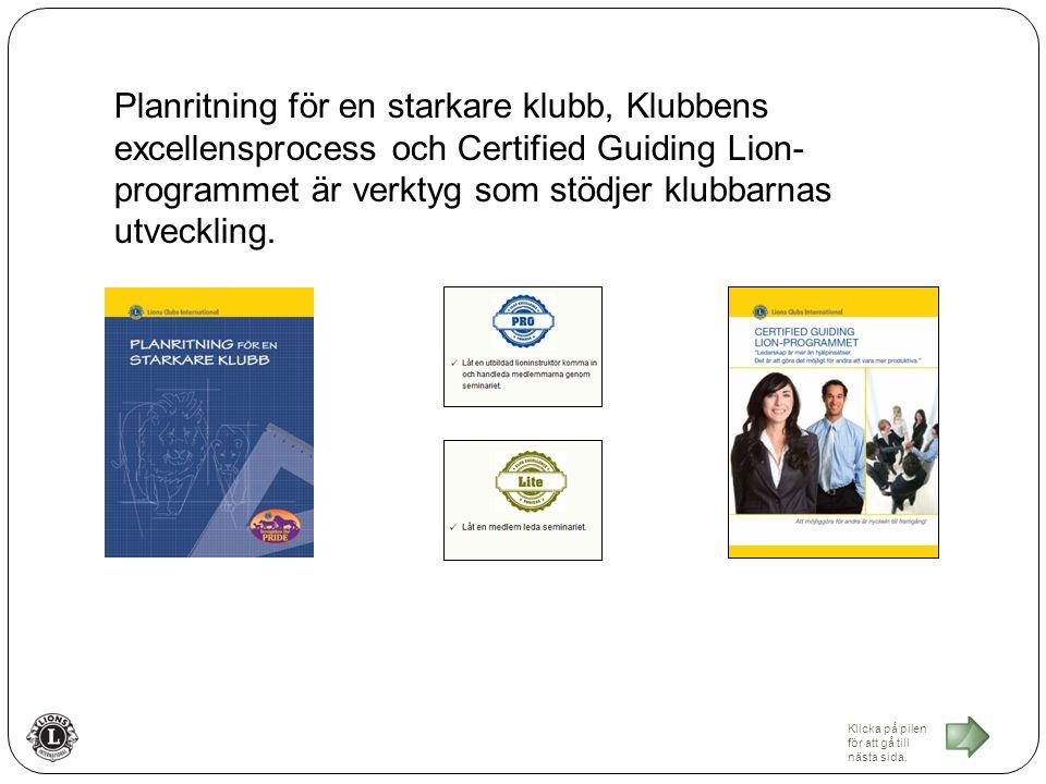 Planritning för en starkare klubb, Klubbens excellensprocess och Certified Guiding Lion- programmet är verktyg som stödjer klubbarnas utveckling.