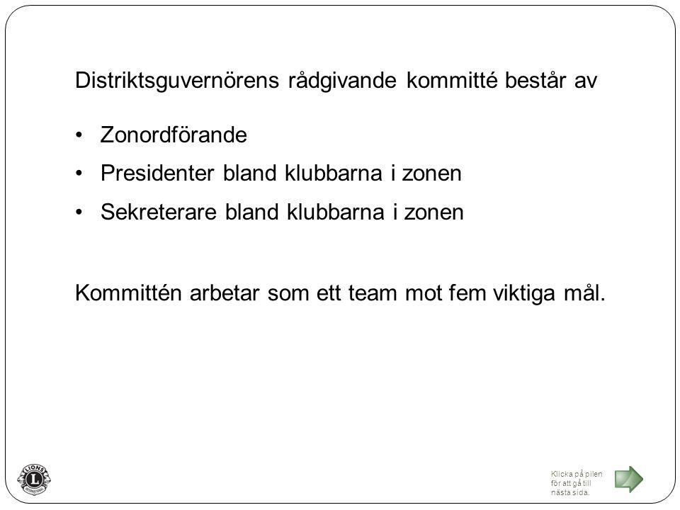 Distriktsguvernörens rådgivande kommitté består av Zonordförande Presidenter bland klubbarna i zonen Sekreterare bland klubbarna i zonen Klicka på pilen för att gå till nästa sida.