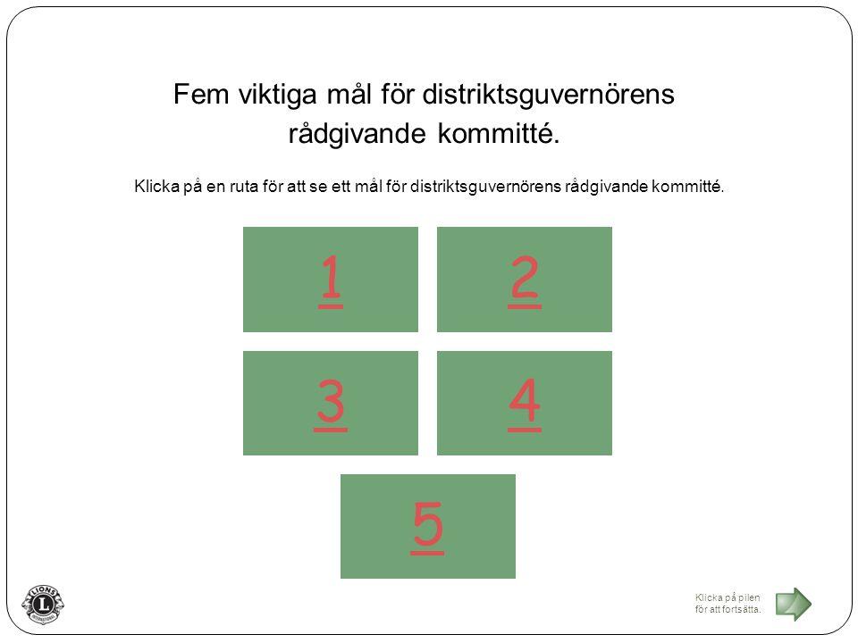 Klicka på pilen för att fortsätta. Fem viktiga mål för distriktsguvernörens rådgivande kommitté.