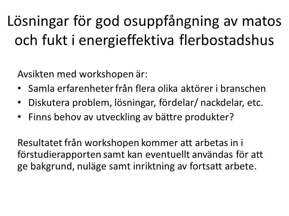 Lösningar för god osuppfångning av matos och fukt i energieffektiva flerbostadshus Avsikten med workshopen är: Samla erfarenheter från flera olika akt