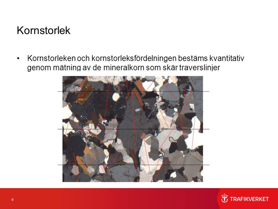 9 Kornstorlek Kornstorleken och kornstorleksfördelningen bestäms kvantitativ genom mätning av de mineralkorn som skär traverslinjer