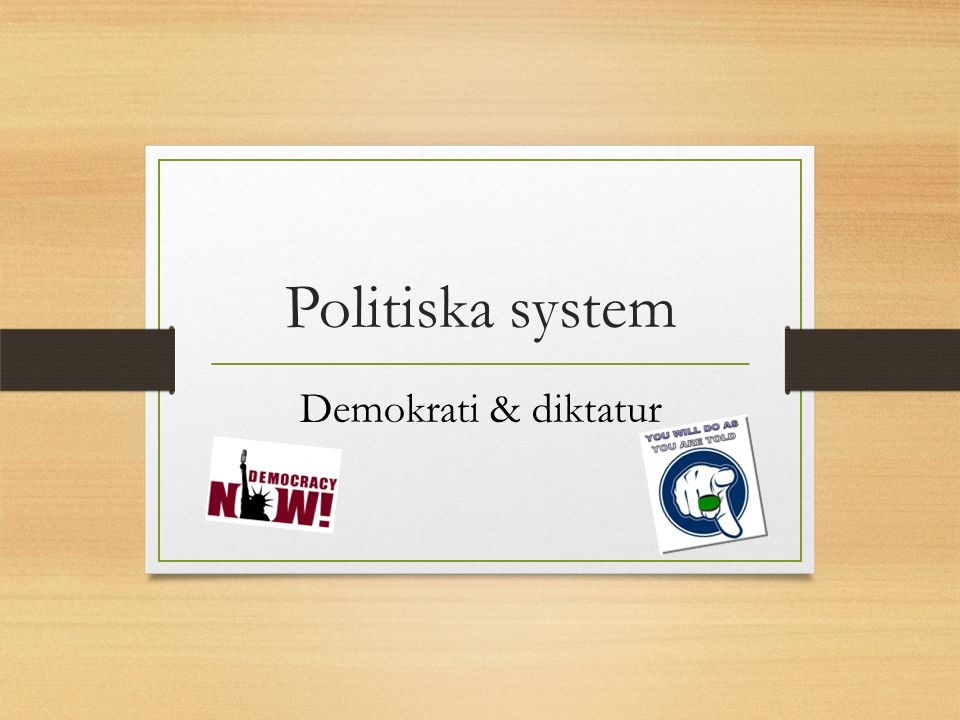 Politiska system Demokrati & diktatur