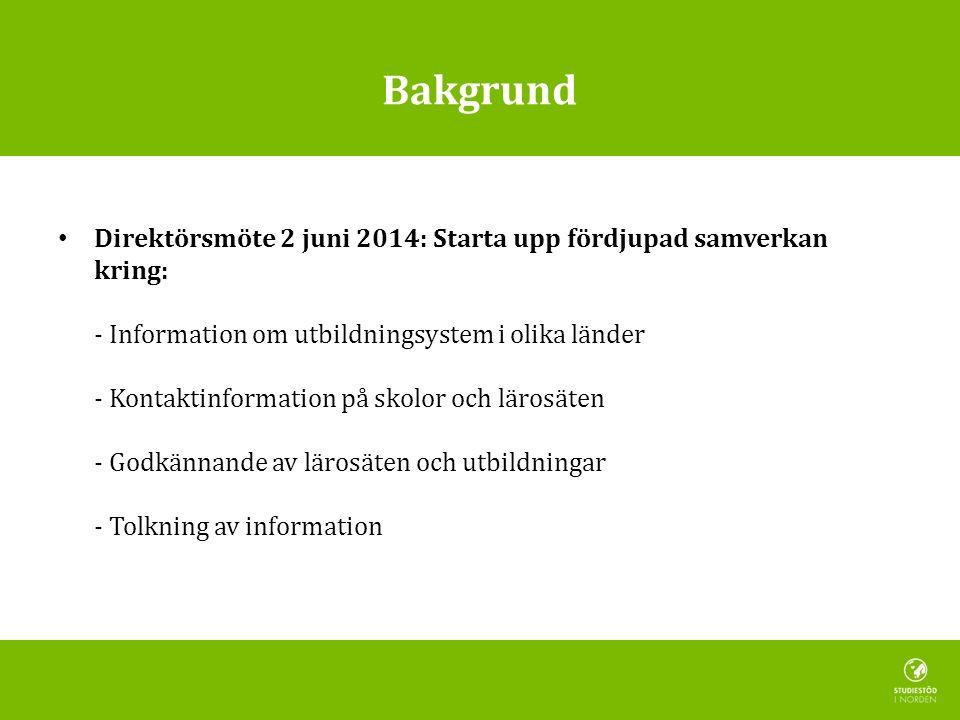 Bakgrund Direktörsmöte 2 juni 2014: Starta upp fördjupad samverkan kring: - Information om utbildningsystem i olika länder - Kontaktinformation på skolor och lärosäten - Godkännande av lärosäten och utbildningar - Tolkning av information
