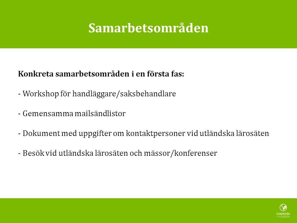Samarbetsområden Konkreta samarbetsområden i en första fas: - Workshop för handläggare/saksbehandlare - Gemensamma mailsändlistor - Dokument med uppgi