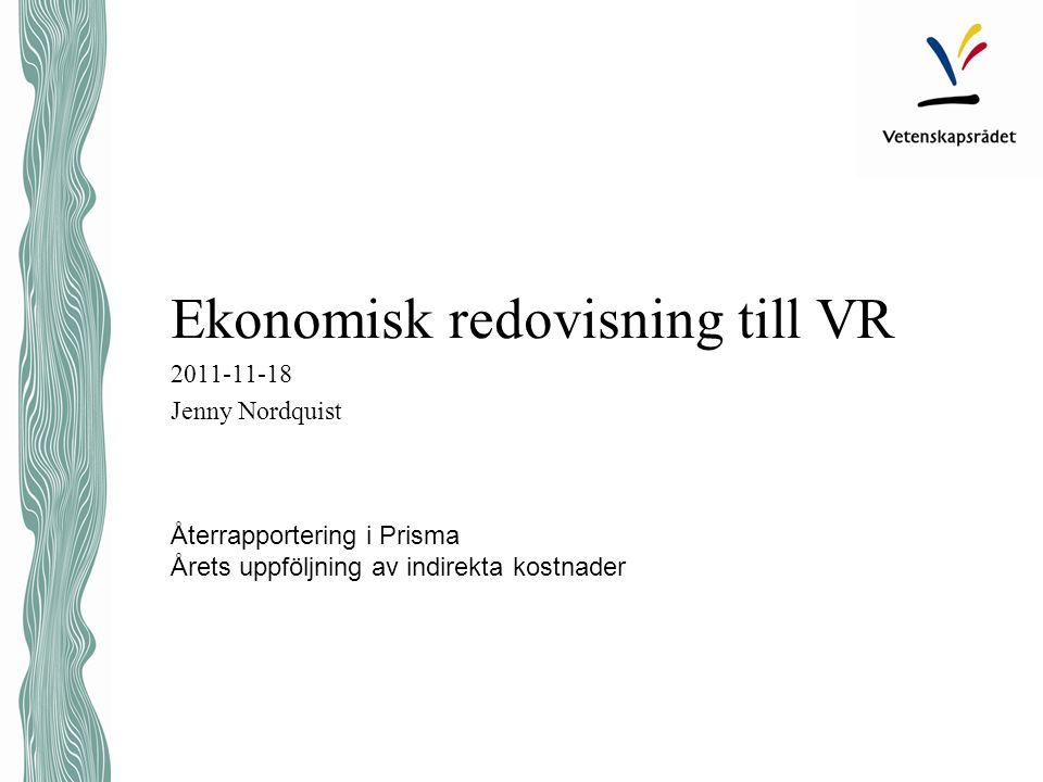 Ekonomisk redovisning till VR 2011-11-18 Jenny Nordquist Återrapportering i Prisma Årets uppföljning av indirekta kostnader