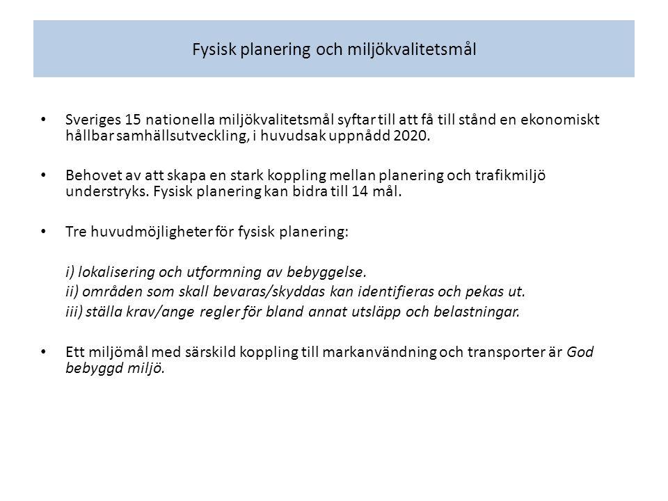 Fysisk planering och miljökvalitetsmål Sveriges 15 nationella miljökvalitetsmål syftar till att få till stånd en ekonomiskt hållbar samhällsutveckling, i huvudsak uppnådd 2020.