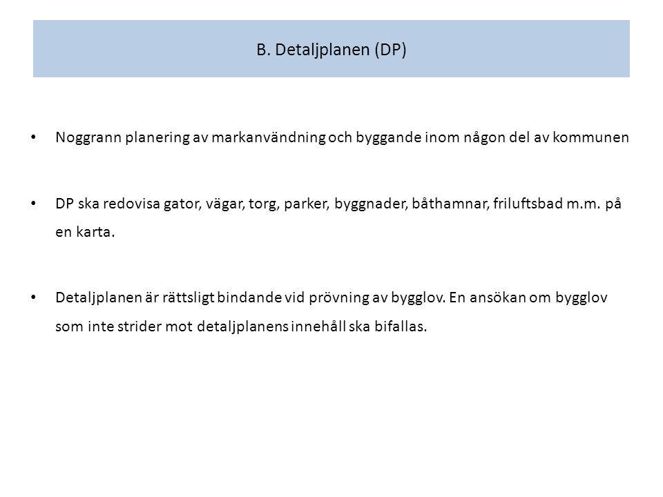 B. Detaljplanen (DP) Noggrann planering av markanvändning och byggande inom någon del av kommunen DP ska redovisa gator, vägar, torg, parker, byggnade