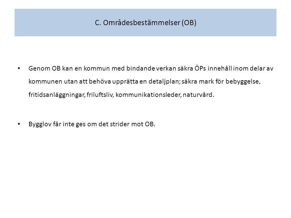 C. Områdesbestämmelser (OB) Genom OB kan en kommun med bindande verkan säkra ÖPs innehåll inom delar av kommunen utan att behöva upprätta en detaljpla