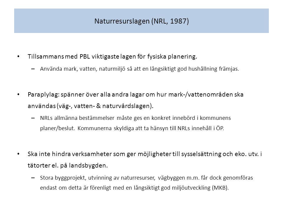 Naturresurslagen (NRL, 1987) Tillsammans med PBL viktigaste lagen för fysiska planering.