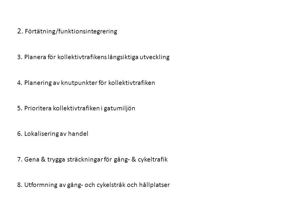 2. Förtätning/funktionsintegrering 3. Planera för kollektivtrafikens långsiktiga utveckling 4.