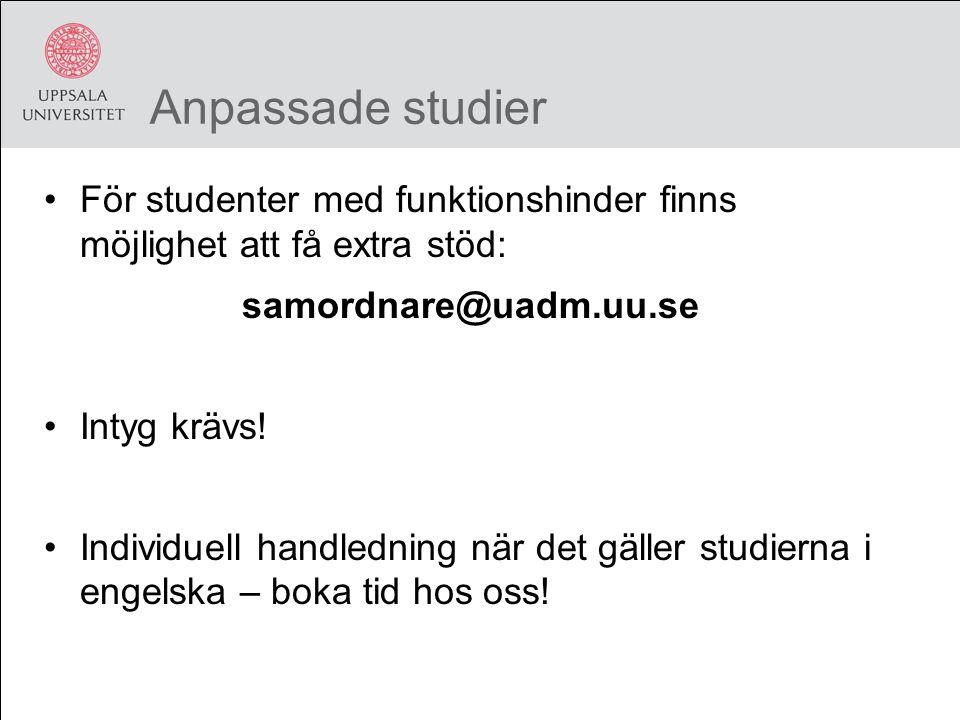 Anpassade studier För studenter med funktionshinder finns möjlighet att få extra stöd: samordnare@uadm.uu.se Intyg krävs.