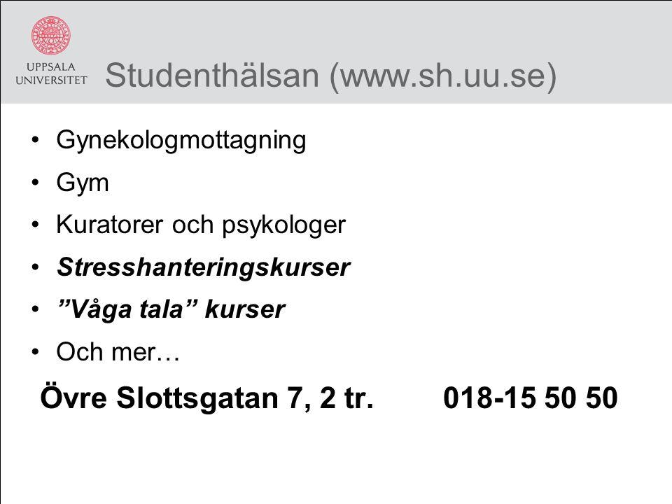 Studenthälsan (www.sh.uu.se) Gynekologmottagning Gym Kuratorer och psykologer Stresshanteringskurser Våga tala kurser Och mer… Övre Slottsgatan 7, 2 tr.018-15 50 50