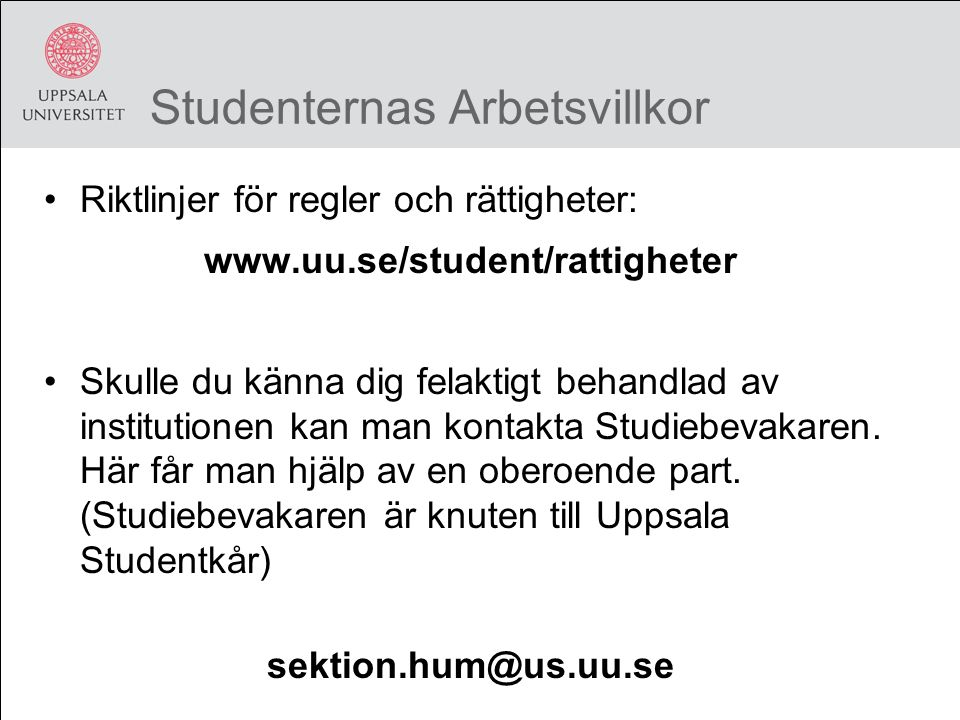 Studenternas Arbetsvillkor Riktlinjer för regler och rättigheter: www.uu.se/student/rattigheter Skulle du känna dig felaktigt behandlad av institutionen kan man kontakta Studiebevakaren.
