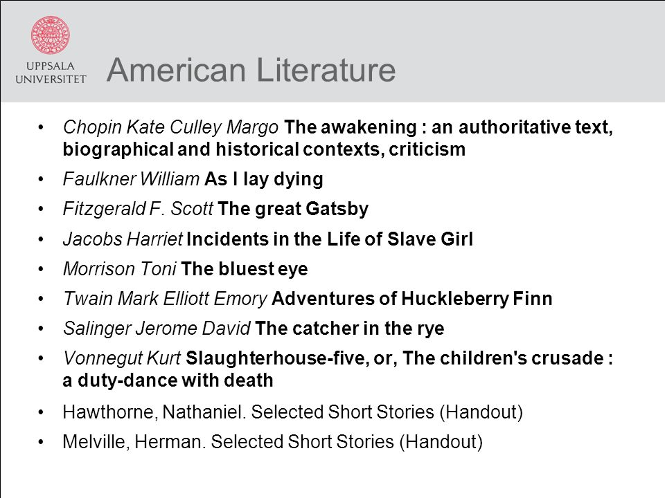 American Literature Chopin Kate Culley Margo The awakening : an authoritative text, biographical and historical contexts, criticism Faulkner William As I lay dying Fitzgerald F.