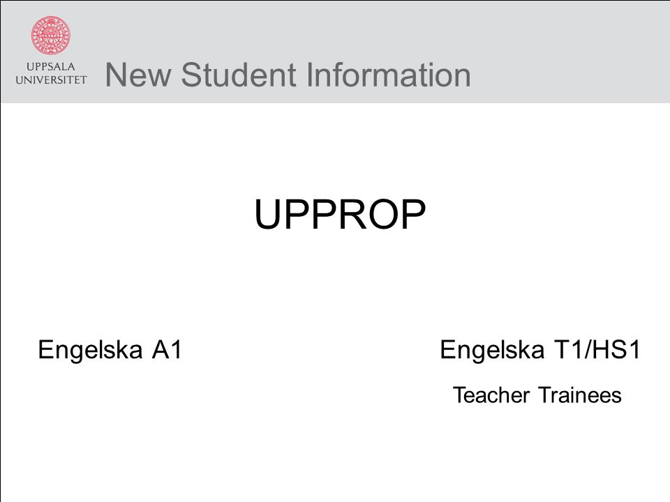 New Student Information UPPROP Engelska A1Engelska T1/HS1 Teacher Trainees