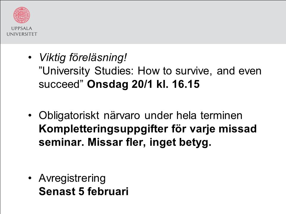 Viktig föreläsning. University Studies: How to survive, and even succeed Onsdag 20/1 kl.