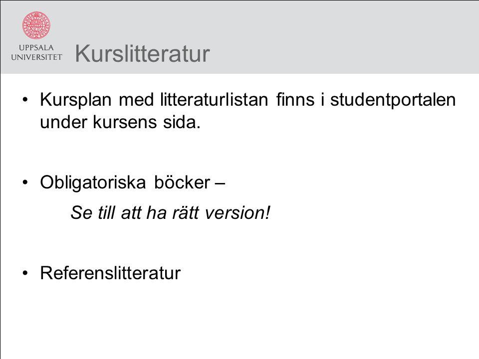 Kurslitteratur Kursplan med litteraturlistan finns i studentportalen under kursens sida.