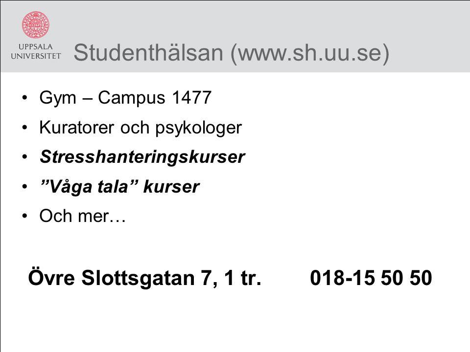 Studenthälsan (www.sh.uu.se) Gym – Campus 1477 Kuratorer och psykologer Stresshanteringskurser Våga tala kurser Och mer… Övre Slottsgatan 7, 1 tr.018-15 50 50