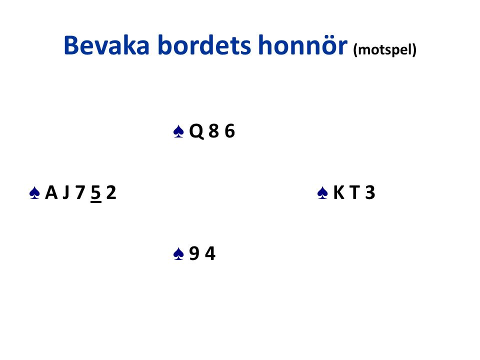 Bevaka bordets honnör (motspel) ♠ Q 8 6 ♠ A J 7 5 2 ♠ K T 3 ♠ 9 4