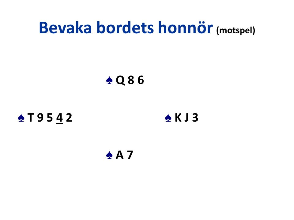 Bevaka bordets honnör (motspel) ♠ Q 8 6 ♠ T 9 5 4 2 ♠ K J 3 ♠ A 7