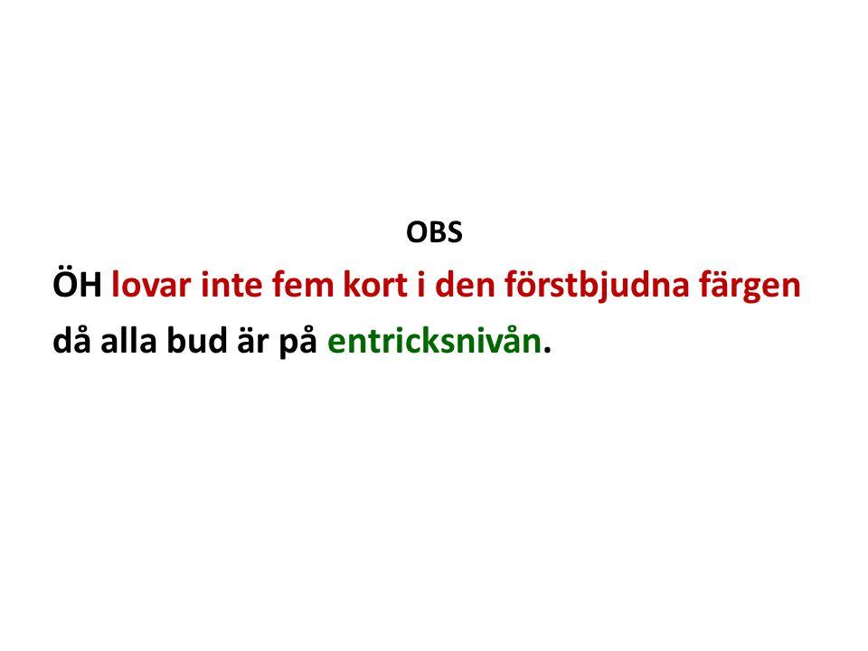 OBS ÖH lovar inte fem kort i den förstbjudna färgen då alla bud är på entricksnivån.