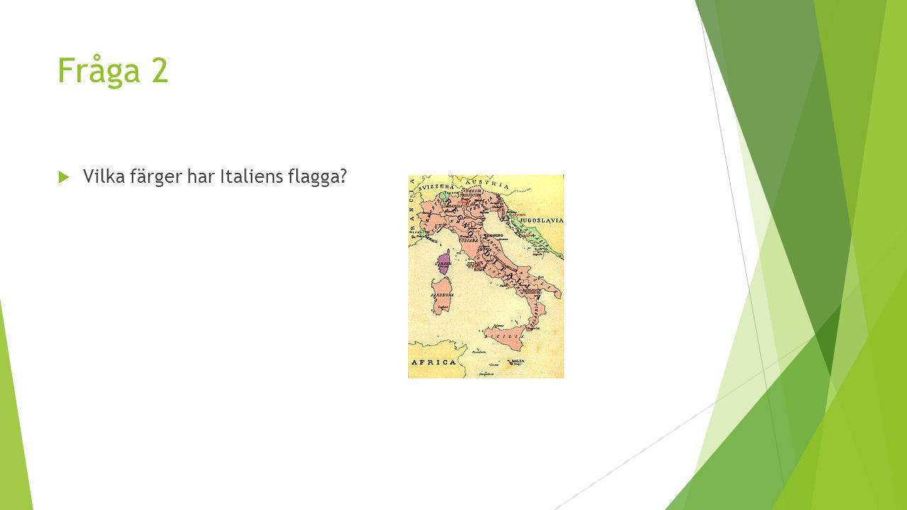 Fråga 2  Vilka färger har Italiens flagga?