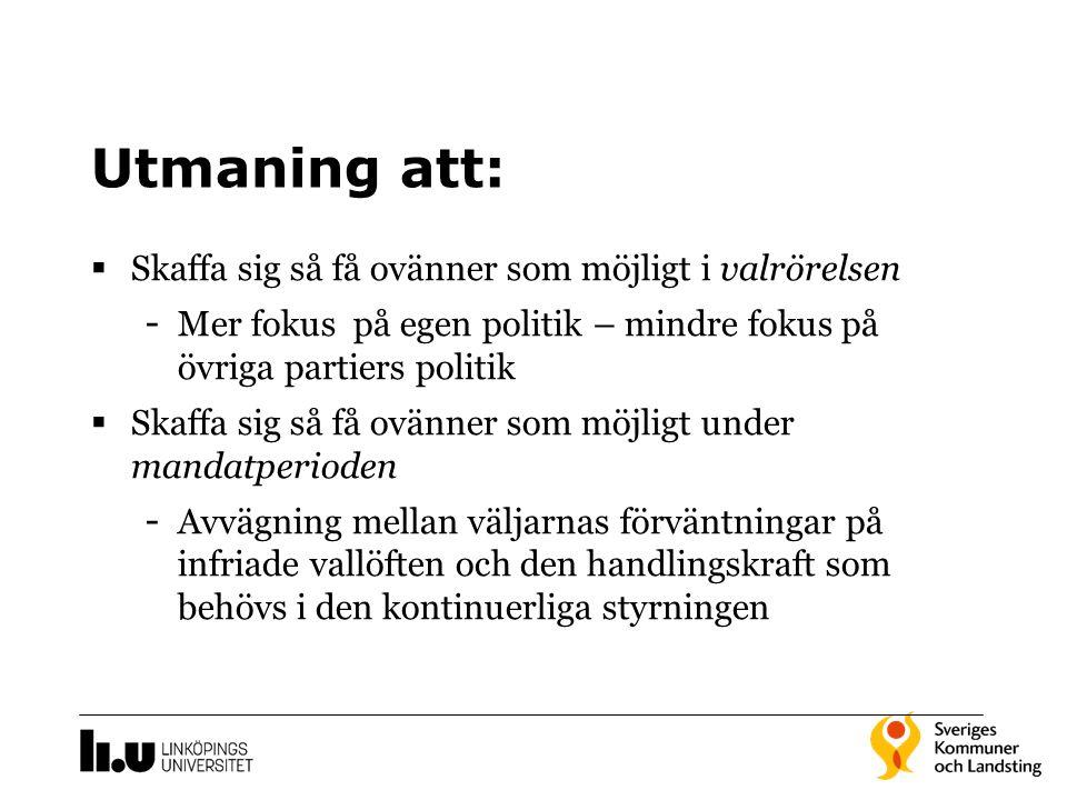 Utmaning att:  Skaffa sig så få ovänner som möjligt i valrörelsen - Mer fokus på egen politik – mindre fokus på övriga partiers politik  Skaffa sig