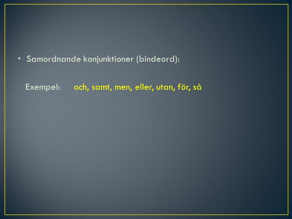Samordnande konjunktioner (bindeord): Exempel: och, samt, men, eller, utan, för, så