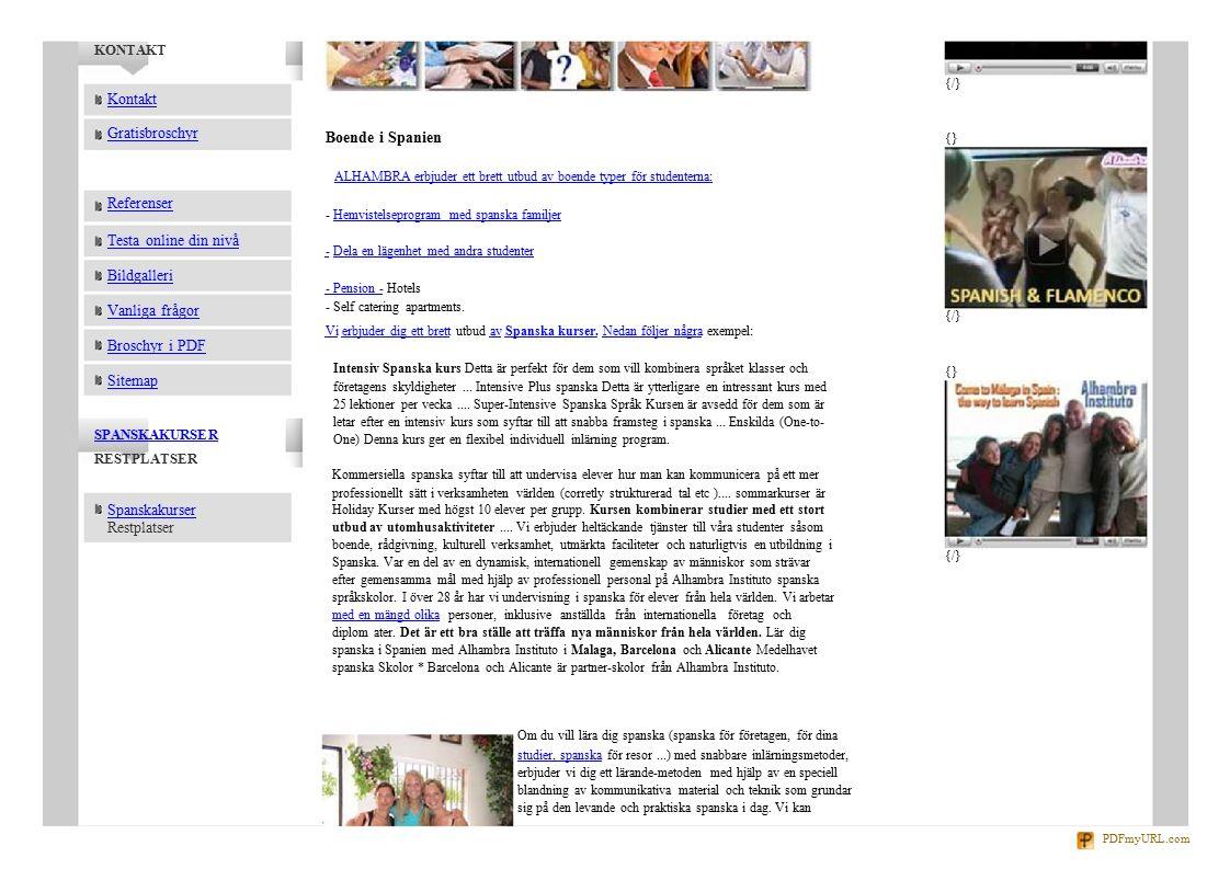 {} {/} {} {/} KONTAKT Kontakt Gratisbroschyr Referenser Testa online din nivå Bildgalleri Vanliga frågor Broschyr i PDF Sitemap SPANSKAKURSER Boende i Spanien ALHAMBRA erbjuder ett brett utbud av boende typer för studenterna: - Hemvistelseprogram med spanska familjerHemvistelseprogram med spanska familjer -- Dela en lägenhet med andra studenterDela en lägenhet med andra studenter - Pension -- Pension - Hotels - Self catering apartments.