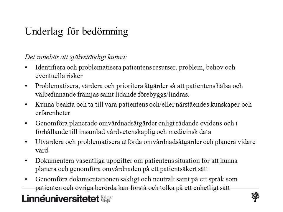 Underlag för bedömning Det innebär att självständigt kunna: Identifiera och problematisera patientens resurser, problem, behov och eventuella risker P
