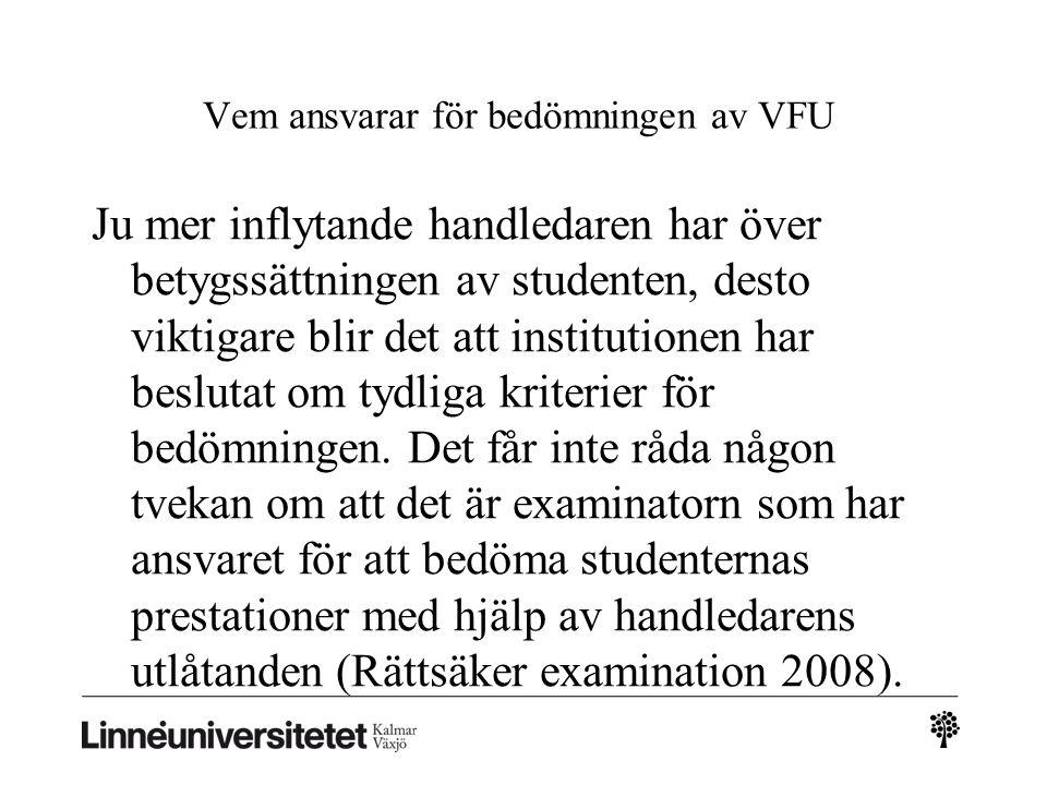 Vem ansvarar för bedömningen av VFU Ju mer inflytande handledaren har över betygssättningen av studenten, desto viktigare blir det att institutionen har beslutat om tydliga kriterier för bedömningen.