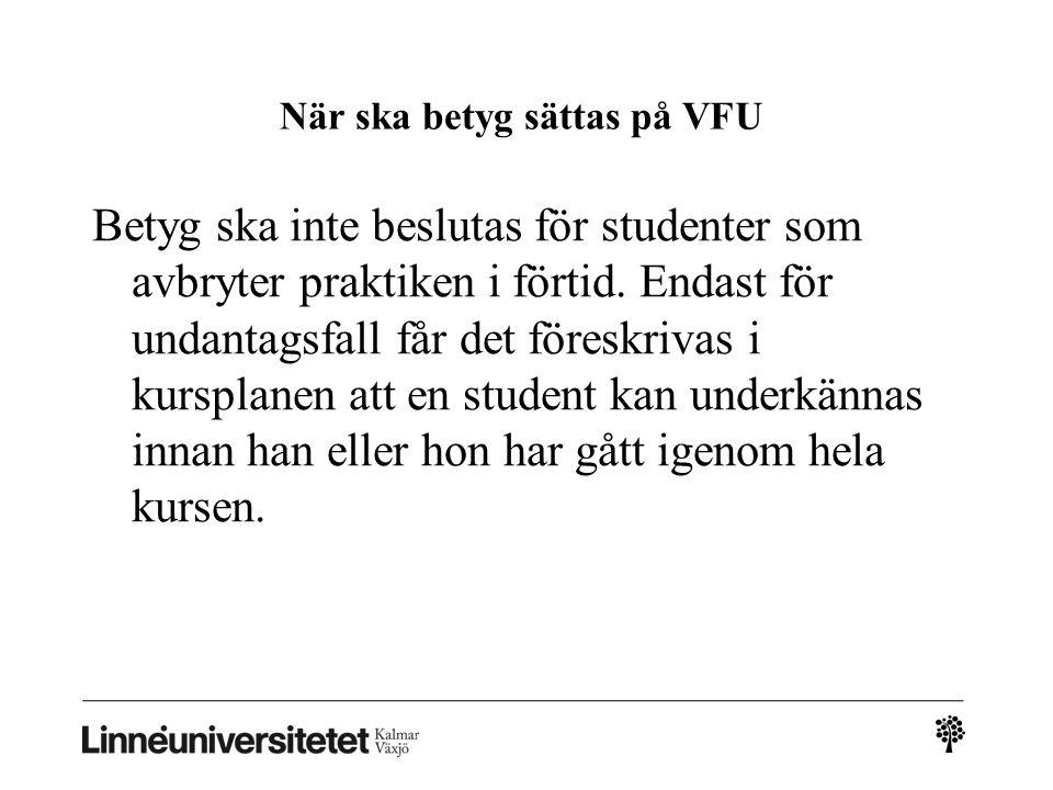 När ska betyg sättas på VFU Betyg ska inte beslutas för studenter som avbryter praktiken i förtid. Endast för undantagsfall får det föreskrivas i kurs