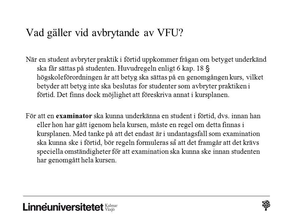 Vad gäller vid avbrytande av VFU? När en student avbryter praktik i förtid uppkommer frågan om betyget underkänd ska får sättas på studenten. Huvudreg