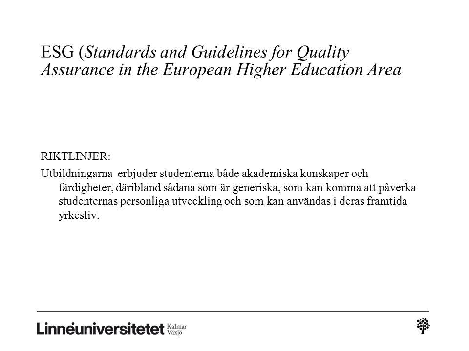 ESG (Standards and Guidelines for Quality Assurance in the European Higher Education Area RIKTLINJER: Utbildningarna erbjuder studenterna både akademiska kunskaper och färdigheter, däribland sådana som är generiska, som kan komma att påverka studenternas personliga utveckling och som kan användas i deras framtida yrkesliv.