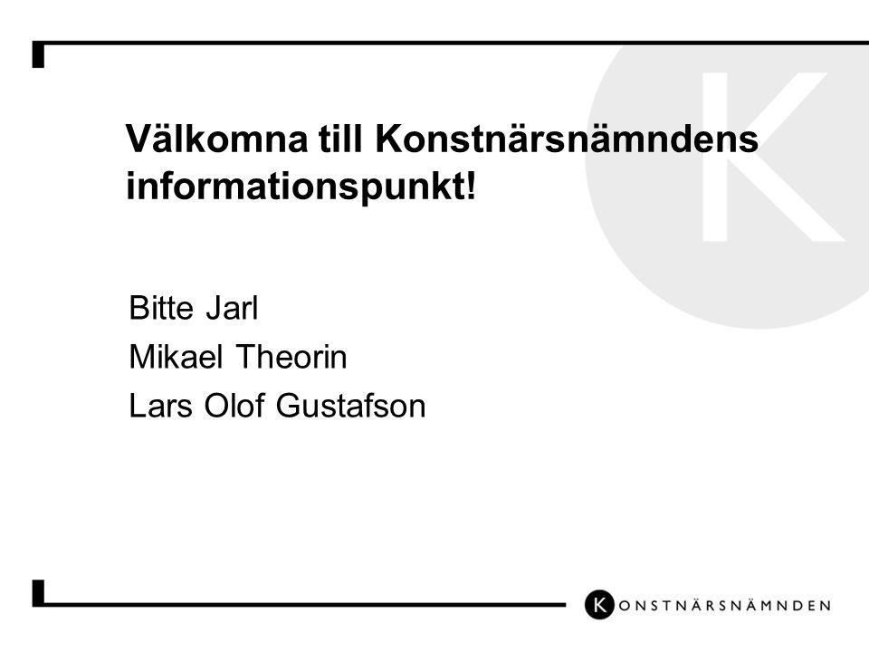 Välkomna till Konstnärsnämndens informationspunkt! Bitte Jarl Mikael Theorin Lars Olof Gustafson